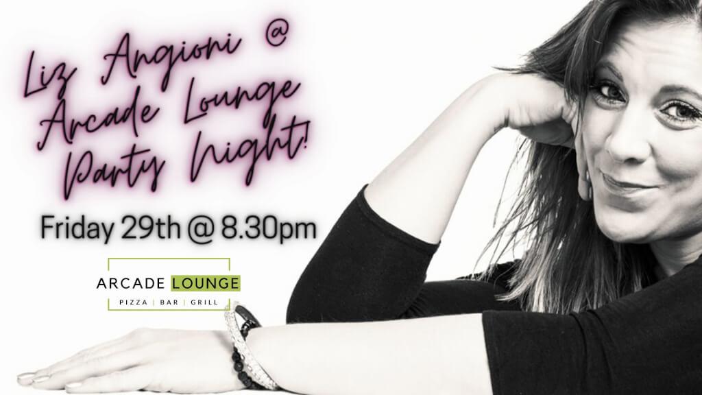 Liz Angioni at THE ARCADE LOUNGE. Party Night!